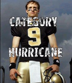 Category 9 Hurricane!!!  Can you feel the Brees???