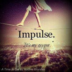 """""""Impulse. It's my oxygen."""" -- #ATime2Die"""