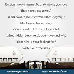 Do you have a memento of someone you love that is precious to you?    #inspiringmoment #writnigcue #writingprompt