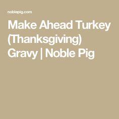 Make Ahead Turkey (Thanksgiving) Gravy | Noble Pig