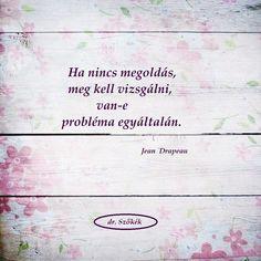 Ha nincs megoldás, meg kell vizsgálni, van-e probléma egyáltalán. My Spirit, Picture Quotes, Reflection, Life Quotes, Self, Inspirational Quotes, Wisdom, Motivation, Feelings