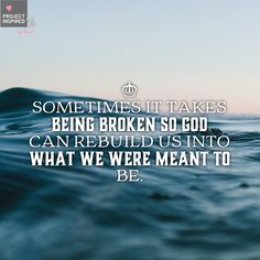 "1,100 Likes, 10 Comments - Project Inspired on Instagram: ""Sometimes it takes being broken so God can rebuild us into what we were meant to be. • • • •…"""