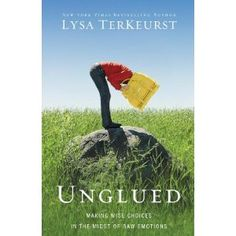 Unglued: Making Wise Choices in the Midst of Raw Emotions- can't wait to read this!!