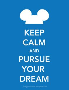 """Keep calm and pursue your dream."" #disney"
