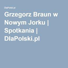 Grzegorz Braun w Nowym Jorku | Spotkania | DlaPolski.pl
