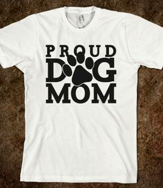 @Ally Squires martin...Proud Dog Mom