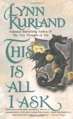 This is all I ask by Lynn Kurland. $7.99. Author: Lynn Kurland. Reading level: Ages 18 and up. Publisher: Berkley (October 1, 2000)