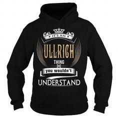 Cool  ULLRICHIts an ULLRICH Thing You Wouldnt Understand  T Shirt Hoodie Hoodies YearName Birthday Shirts & Tees