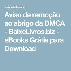 Aviso de remoção ao abrigo da DMCA - BaixeLivros.biz - eBooks Grátis para Download