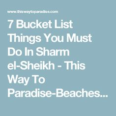 7 Bucket List Things You Must Do In Sharm el-Sheikh - This Way To Paradise-Beaches, Islands, And Travel