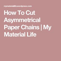How To Cut Asymmetrical Paper Chains | My Material Life