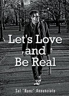 Let's Love and Be Real by Sal Annunziato https://www.amazon.com/dp/0988492628/ref=cm_sw_r_pi_dp_x_aWveyb5W76NSC