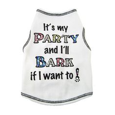 It's My Party. Colorful Crystal Dog Shirt-It's My Party and I'll Bark if I want to! For dog's who like making an entrance to their party! Made of soft cotton with a hint of lycra stretch. Puppy Birthday Parties, Puppy Party, Dog Birthday, 10th Birthday, Happy Birthday, Birthday Cake, Dog Training Methods, Basic Dog Training, Puppy Obedience Training