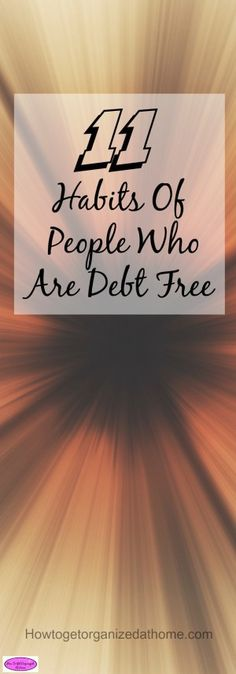 11 habits of people who are debt free and happy! Following these tips, you might find that you reduce the debt you have a start enjoying life!