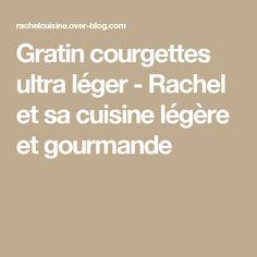 Gratin courgettes ultra léger - Rachel et sa cuisine légère et gourmande
