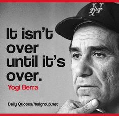 Career Lesson: It isn't over until it's over #Quote #Leadership #YogiBerra #Baseball #Tech #Business #DontGiveUp