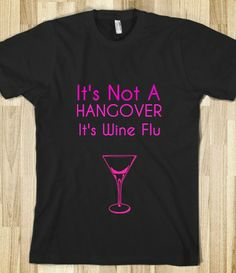 Supermarket: It's Not A Hangover It's Wine Flu from Glamfoxx Shirts