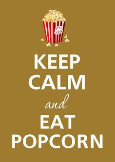 Keep Calm and Eat Popcorn Josiecoccinelle.wordpress.com