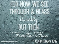 1 corinthians 13:12 | ... darkly but then face-to-face. 1 Corinthians 13:12 stephaniecary.com