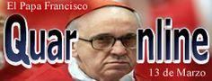 13 de Marzo de 2013 en el Vaticano, el Cónclave de 2013 elige como papa al argentino Jorge Mario Bergoglio, quien adopta el nombre de Francisco. http://www.quaronline.com/