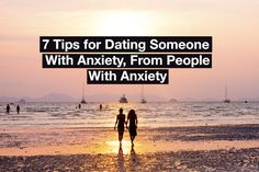 7 Tips for Dating Someone With Anxiety, From People With Anxiety...✨✨