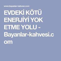 EVDEKİ KÖTÜ ENERJİYİ YOK ETME YOLU - Bayanlar-kahvesi.com
