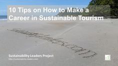 How to make a career in sustainable tourism, how to get started? Leading sustainable tourism professionals share their tips and advice.