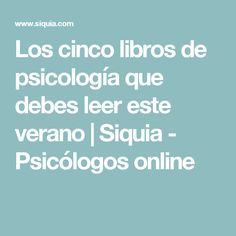Los cinco libros de psicología que debes leer este verano | Siquia - Psicólogos online