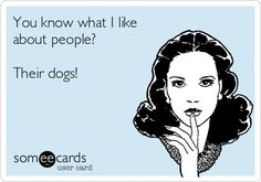 You know what I like about people? Their dogs! #dogs #doghumor