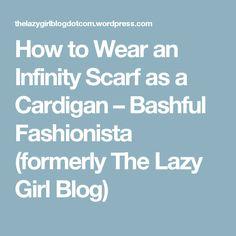 How to Wear an Infinity Scarf as a Cardigan – Bashful Fashionista (formerly The Lazy Girl Blog)