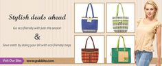 Stylish deals ahead.... Go eco-friendly with jute this season & Save earth by doing your bit with eco-friendly bags. SHOP NOW >> www.grabbito.com