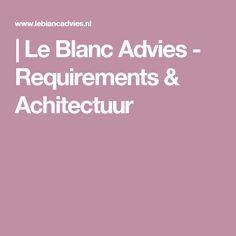   Le Blanc Advies - Requirements & Achitectuur