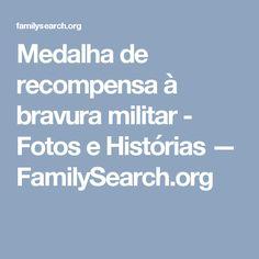Medalha de recompensa à bravura militar - Fotos e Histórias — FamilySearch.org