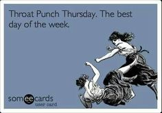 Throat punch Thursday!