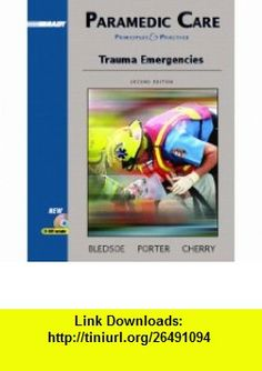 Paramedic Care Principles and Practices, Volume 4 Trauma Emergencies (2nd Edition) (9780131178373) Bryan E. Bledsoe, Robert S. Porter, Richard A. Cherry , ISBN-10: 0131178377  , ISBN-13: 978-0131178373 ,  , tutorials , pdf , ebook , torrent , downloads , rapidshare , filesonic , hotfile , megaupload , fileserve