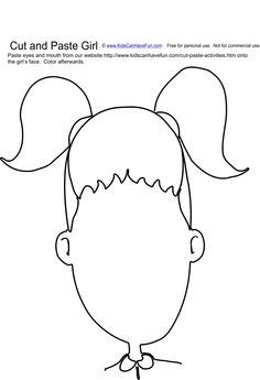 Cut and Paste Girl Face. Cut out eyes and mouth (printed separately) to paste onto face then draw a nose.  http://www.kidscanhavefun.com/cut-paste-activities.htm