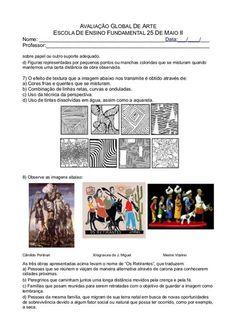 AVALIAÇÃO GLOBAL DE ARTE ESCOLA DE ENSINO FUNDAMENTAL 25 DE MAIO II Nome: ____________________________________________Data... I Just Dont Care, E 7, Kids Education, Art School, Van Gogh, Professor, Books, Pasta, Middle School Art