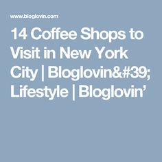 14 Coffee Shops to Visit in New York City | Bloglovin' Lifestyle | Bloglovin'