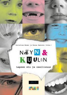 Näyn ja kuulun : lapsen etu ja osallisuus / Suvielise Nurmi ja Kaisa Rantala. Tämä kirja tarjoaa tietoa ja ymmärrystä lapsen edusta ja osallisuudesta sekä tienviiittoja osallisuuden yhä kattavammaksi toteuttamiseksi kirkossa ja yhteiskunnassa.