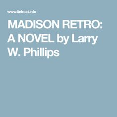 MADISON RETRO: A NOVEL by Larry W. Phillips