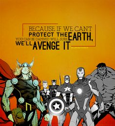 Because If We Can't Protect The Earth, You Can Be Damn Well Sure We'll Avenge It.