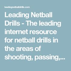 Leading Netball Drills - The leading internet resource for netball drills in the areas of shooting, passing, defending, attacking, footwork and fitness.