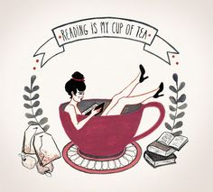 """""""Reading is my cup of tea"""" I should get that tattooed somewhere :)"""