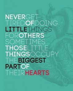 """Never get tired of doing little things for others. Sometimes those little things occupy the biggest part of their hearts."" #quote"