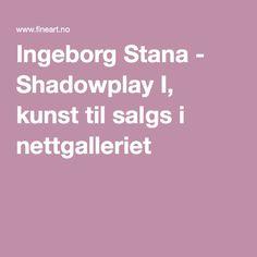 Ingeborg Stana - Shadowplay I, kunst til salgs i nettgalleriet