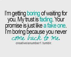 I'm getting bored of waiting for you. My trust is fading. Your promise is just like a fake one. I'm bored because you never come back to me. True Love Waits, You Promised, Heartbroken Quotes, Im Bored, Waiting For You, Getting Bored, You Never, Trust Me, Comebacks