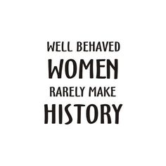 WELL BEHAVED WOMEN RARELY MAKE HISTORY on Ladies Tank Top Cotton (in... (20 CAD) ❤ liked on Polyvore featuring quotes, text, words, backgrounds, fillers, phrases and saying