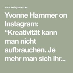 """Yvonne Hammer on Instagram: """"Kreativität kann man nicht aufbrauchen. Je mehr man sich ihrer bedient, desto mehr hat man. ✨🤍 #hyresilienz #leben #lieben #kreativ #muse"""" Muse, Math Equations, Instagram, Life"""