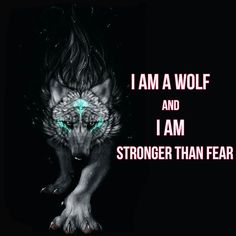 I am stronger then fear and I will lead the pack
