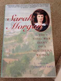 Sarah Morgan A civil war diary of a southern woman.